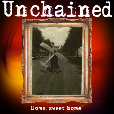 Unchained – Home, Sweet Home