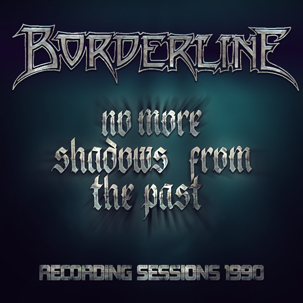 Borderline – No More Shadows From The Past • Recording Sessions 1990
